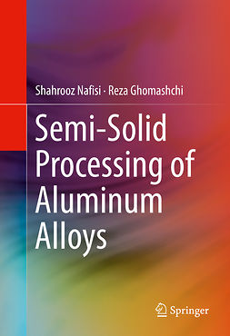 Ghomashchi, Reza - Semi-Solid Processing of Aluminum Alloys, ebook