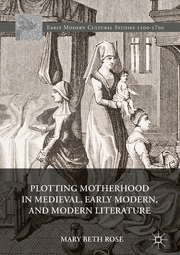 Rose, Mary Beth - Plotting Motherhood in Medieval, Early Modern, and Modern Literature, e-kirja