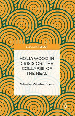 Dixon, Wheeler Winston - Hollywood in Crisis or: The Collapse of the Real, e-bok