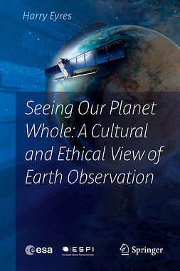Eyres, Harry - Seeing Our Planet Whole: A Cultural and Ethical View of Earth Observation, ebook