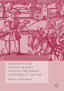 Koskinen, Ulla - Aggressive and Violent Peasant Elites in the Nordic Countries, C. 1500-1700, e-kirja