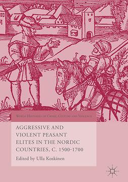 Koskinen, Ulla - Aggressive and Violent Peasant Elites in the Nordic Countries, C. 1500-1700, e-bok