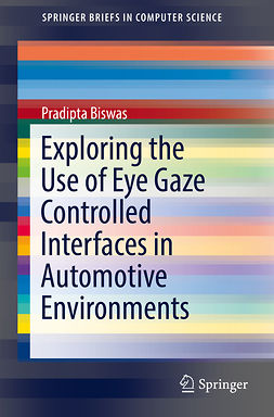 Biswas, Pradipta - Exploring the Use of Eye Gaze Controlled Interfaces in Automotive Environments, ebook