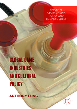 Fung, Anthony - Global Game Industries and Cultural Policy, e-bok