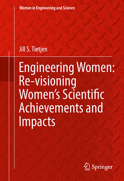 Tietjen, Jill S. - Engineering Women: Re-visioning Women's Scientific Achievements and Impacts, ebook