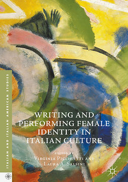 Picchietti, Virginia - Writing and Performing Female Identity in Italian Culture, e-kirja