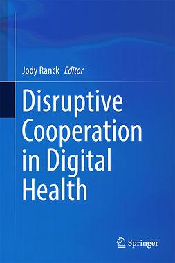 Ranck, Jody - Disruptive Cooperation in Digital Health, e-kirja