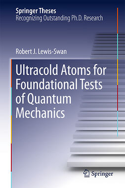 Lewis-Swan, Robert J. - Ultracold Atoms for Foundational Tests of Quantum Mechanics, ebook
