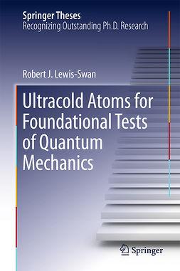 Lewis-Swan, Robert J. - Ultracold Atoms for Foundational Tests of Quantum Mechanics, ebook