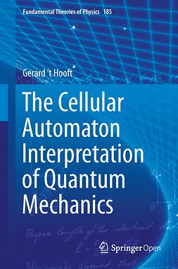 Hooft, Gerard 't - The Cellular Automaton Interpretation of Quantum Mechanics, e-kirja