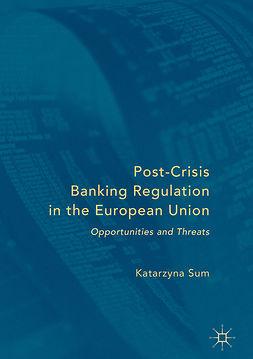 Sum, Katarzyna - Post-Crisis Banking Regulation in the European Union, ebook
