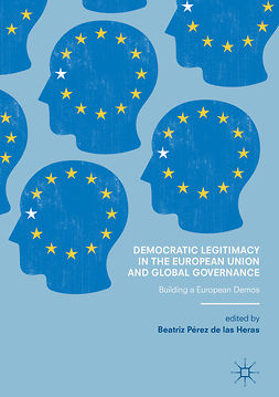 Heras, Beatriz Pérez de las - Democratic Legitimacy in the European Union and Global Governance, ebook