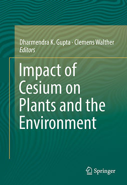 Gupta, Dharmendra K. - Impact of Cesium on Plants and the Environment, ebook