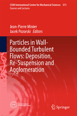 Minier, Jean-Pierre - Particles in Wall-Bounded Turbulent Flows: Deposition, Re-Suspension and Agglomeration, e-kirja