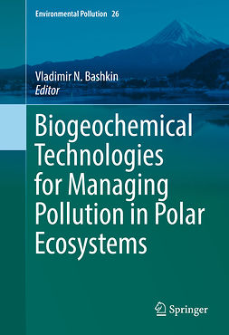 Bashkin, Vladimir N. - Biogeochemical Technologies for Managing Pollution in Polar Ecosystems, ebook