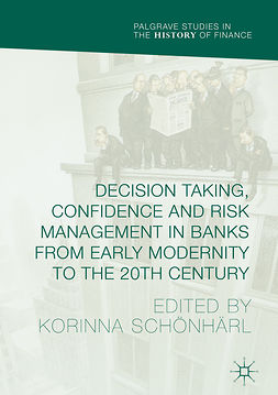 Schönhärl, Korinna - Decision Taking, Confidence and Risk Management in Banks from Early Modernity to the 20th Century, ebook