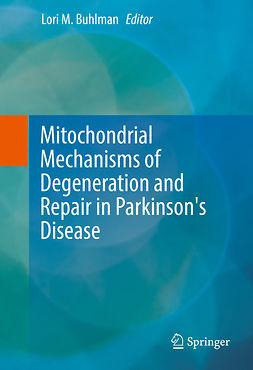 Buhlman, Lori M. - Mitochondrial Mechanisms of Degeneration and Repair in Parkinson's Disease, ebook