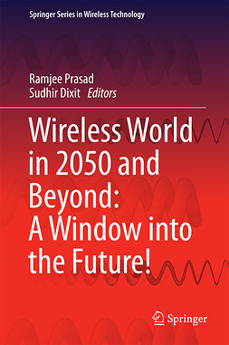 Dixit, Sudhir - Wireless World in 2050 and Beyond: A Window into the Future!, ebook