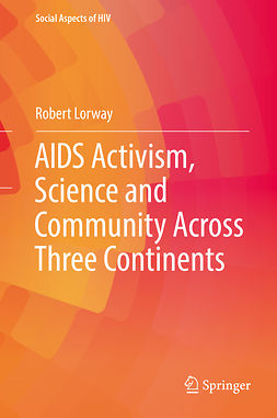 Lorway, Robert - AIDS Activism, Science and Community Across Three Continents, ebook