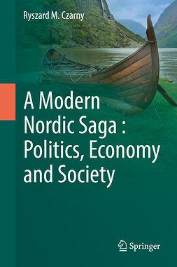 Czarny, Ryszard M. - A Modern Nordic Saga : Politics, Economy and Society, ebook