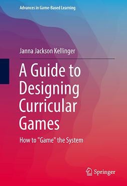 Kellinger, Janna Jackson - A Guide to Designing Curricular Games, ebook