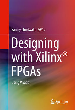 Churiwala, Sanjay - Designing with Xilinx® FPGAs, ebook