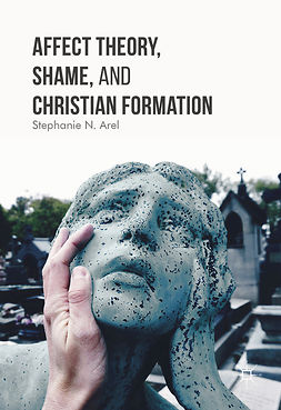 Arel, Stephanie N. - Affect Theory, Shame, and Christian Formation, ebook