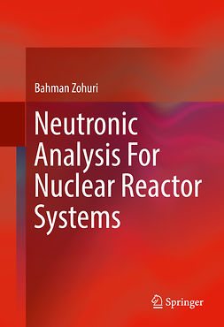 Zohuri, Bahman - Neutronic Analysis For Nuclear Reactor Systems, e-bok