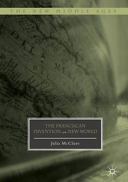 McClure, Julia - The Franciscan Invention of the New World, ebook
