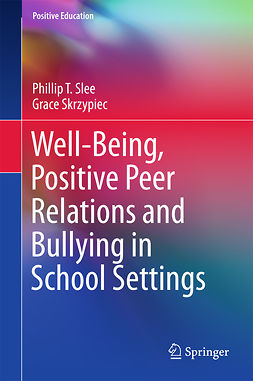 Skrzypiec, Grace - Well-Being, Positive Peer Relations and Bullying in School Settings, ebook