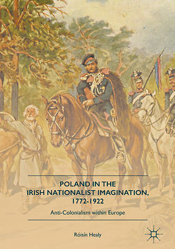 Healy, Róisín - Poland in the Irish Nationalist Imagination, 1772–1922, ebook