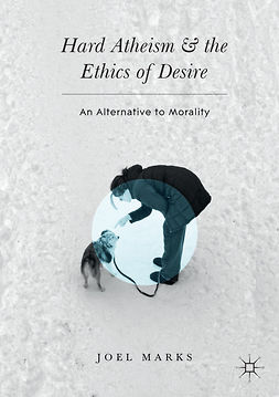 Marks, Joel - Hard Atheism and the Ethics of Desire, ebook