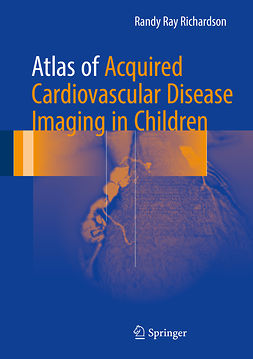 MD, Randy Ray Richardson, - Atlas of Acquired Cardiovascular Disease Imaging in Children, ebook
