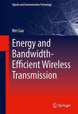 Gao, Wei - Energy and Bandwidth-Efficient Wireless Transmission, ebook