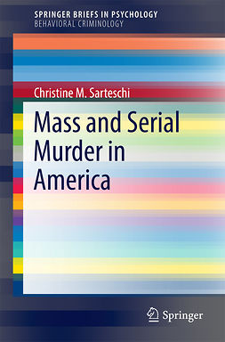 Sarteschi, Christine M. - Mass and Serial Murder in America, ebook