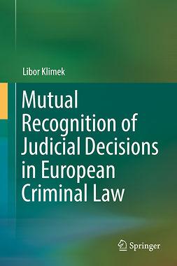 Klimek, Libor - Mutual Recognition of Judicial Decisions in European Criminal Law, e-kirja