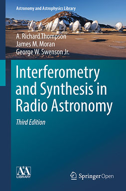 Jr., George W. Swenson - Interferometry and Synthesis in Radio Astronomy, ebook