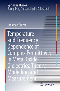 Breeze, Jonathan - Temperature and Frequency Dependence of Complex Permittivity in Metal Oxide Dielectrics: Theory, Modelling and Measurement, e-bok