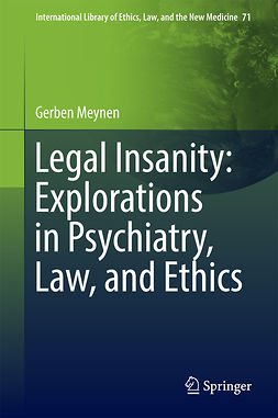 Meynen, Gerben - Legal Insanity: Explorations in Psychiatry, Law, and Ethics, ebook