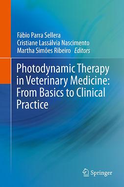 Nascimento, Cristiane Lassálvia - Photodynamic Therapy in Veterinary Medicine: From Basics to Clinical Practice, ebook