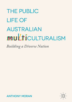 Moran, Anthony - The Public Life of Australian Multiculturalism, ebook