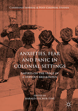 Fischer-Tiné, Harald - Anxieties, Fear and Panic in Colonial Settings, e-kirja