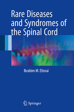 Eltorai, Ibrahim M. - Rare Diseases and Syndromes of the Spinal Cord, ebook