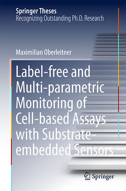 Oberleitner, Maximilian - Label-free and Multi-parametric Monitoring of Cell-based Assays with Substrate-embedded Sensors, ebook