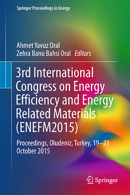 Oral, Ahmet Yavuz - 3rd International Congress on Energy Efficiency and Energy Related Materials (ENEFM2015), ebook