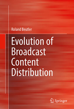 Beutler, Roland - Evolution of Broadcast Content Distribution, ebook