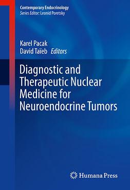Pacak, Karel - Diagnostic and Therapeutic Nuclear Medicine for Neuroendocrine Tumors, ebook