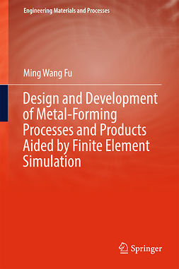 Fu, Ming Wang - Design and Development of Metal-Forming Processes and Products Aided by Finite Element Simulation, ebook