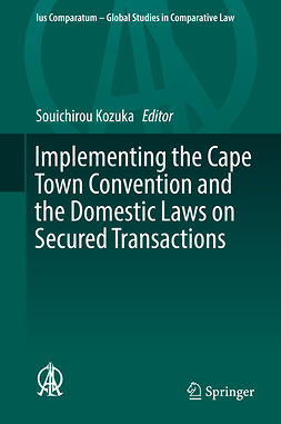 Kozuka, Souichirou - Implementing the Cape Town Convention and the Domestic Laws on Secured Transactions, e-kirja