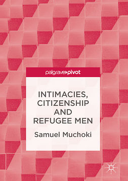 Muchoki, Samuel - Intimacies, Citizenship and Refugee Men, ebook